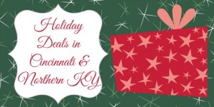 Holiday Deals in Cincinnati & Northern Kentucky